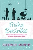 Frisky Business eBook by Clodagh Murphy