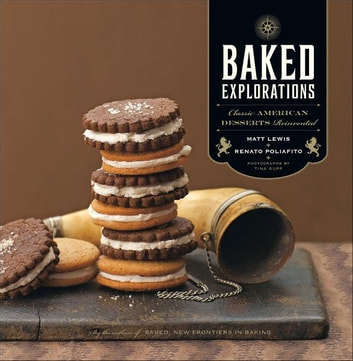 Baked Explorations - Classic American Desserts Reinvented ebook by Matt Lewis,Renato Poliafito,Tina Rupp Photos,Inc