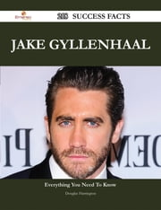 Jake Gyllenhaal 218 Success Facts - Everything you need to know about Jake Gyllenhaal ebook by Douglas Harrington