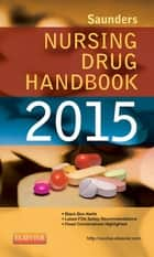 Saunders Nursing Drug Handbook 2015 - E-Book ebook by Robert J. Kizior, BS, RPh,...