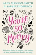 You're So Mummy ebook by Alex Manson-Smith,Sarah Thompson