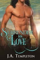 Surrender to Love ebook by J.A. Templeton