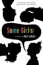 Some Girl(s) - A Play ebook by Neil LaBute