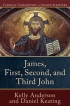 James, First, Second, and Third John (Catholic Commentary on Sacred Scripture) ebook by Kelly Anderson, Daniel Keating, Mary Healy,...