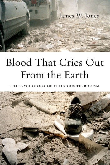Blood That Cries Out From the Earth - The Psychology of Religious Terrorism ebook by James Jones