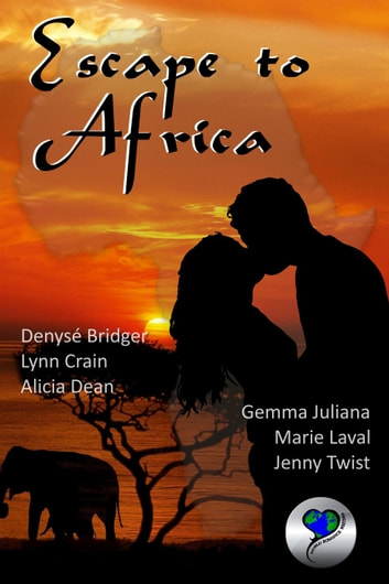 Escape to Africa ebook by Denyse Bridger,Lynn Crain,Alicia Dean,Gemma Juliana,Marie Laval,Jenny Twist