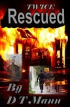 Twice Rescued ebook by D T Mann