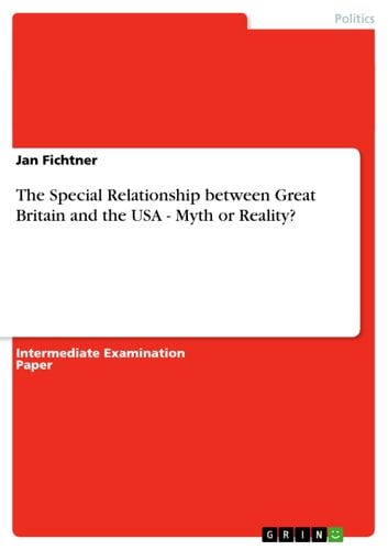 The Special Relationship between Great Britain and the USA - Myth or Reality? - Myth or Reality? ebook by Jan Fichtner