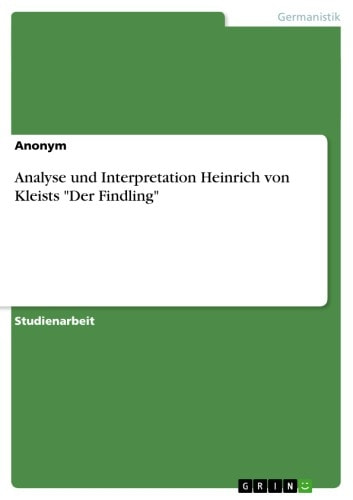 Analyse und Interpretation Heinrich von Kleists 'Der Findling' ebook by Anonym