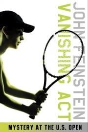 Vanishing Act: Mystery at the U.S. Open (The Sports Beat, 2) ebook by John Feinstein