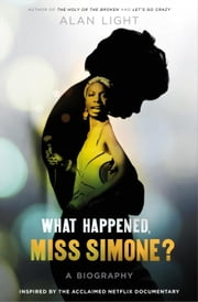 What Happened, Miss Simone? - A Biography ebook by Alan Light