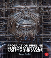 Production Pipeline Fundamentals for Film and Games ebook by Renee Dunlop