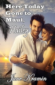 Here Today Gone to Maui, Hailey ebook by June Kramin