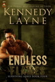 Endless Flames (Surviving Ashes, Book Four) ebook by Kennedy Layne