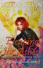 Escaping the Ashes - The Lynlee Lincoln Series, #7 ebook by Olivia Hardin
