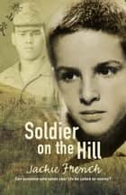Soldier on the Hill ebook by Jackie French