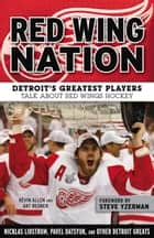 Red Wing Nation - Detroit's Greatest Players Talk About Red Wings Hockey ebook by Kevin Allen, Art Regner, Steve Yzerman