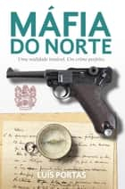 Máfia do Norte ebook by Luis Portas