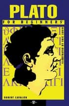 Plato For Beginners ebook by Robert Cavalier,Eric Lurio