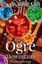 The Ogre Downstairs ebook by Diana Wynne Jones