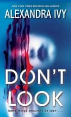 Don't Look ebook by Alexandra Ivy