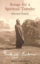 Song For A Spiritual Traveller: Selected - Selected Poems, German-English Edition ebook by Frithjof Schuon
