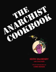The Anarchist Cookbook ebook by Keith McHenry,Chaz Bufe,Hedges Chris