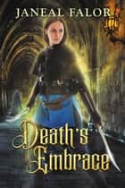 Death's Embrace (Death's Queen #3) - Death's Queen, #3 ebook by Janeal Falor