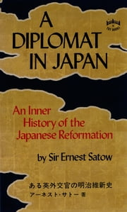 A Diplomat in Japan - An Inner History of the Critical Years in the Evolution of Japan ebook by Ernest Satow