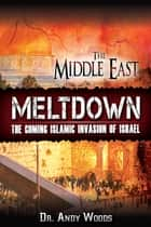 The Middle East Meltdown - The Coming Islamic Invasion of Israel ebook by