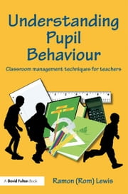 Understanding Pupil Behaviour - Classroom Management Techniques for Teachers ebook by Ramon Lewis