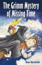 The Grimm Mystery of Missing Time ebook by Alan Horsfield, Nancy Bevington, Rosemary Peers