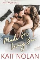 Made For Loving You ebook by Kait Nolan