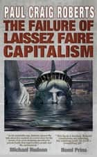 The Failure of Laissez Faire Capitalism and Economic Dissolution of the West eBook by Dr. Paul Craig Roberts