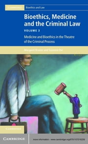 Bioethics, Medicine and the Criminal Law: Volume 3 - Medicine and Bioethics in the Theatre of the Criminal Process ebook by Professor Margaret Brazier,Professor Suzanne Ost