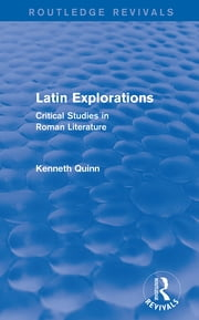 Latin Explorations (Routledge Revivals) - Critical Studies in Roman Literature ebook by Kenneth Quinn