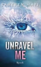 Unravel Me ebook by Tahereh Mafi