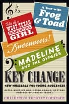 Key Change - New Musicals for Young Audiences ebook by Children's Theatre Company, Peter Brosius, Elissa Adams,...