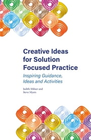 Creative Ideas for Solution Focused Practice - Inspiring Guidance, Ideas and Activities ebook by Kobo.Web.Store.Products.Fields.ContributorFieldViewModel