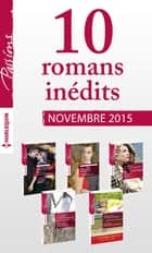 10 romans inédits Passions + 1 gratuit (nº565 à 569 - novembre 2015) ebook by Collectif