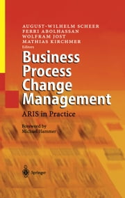 Business Process Change Management - ARIS in Practice ebook by August-Wilhelm Scheer,M. Hammer,Ferri Abolhassan,Wolfram Jost,Mathias Kirchmer