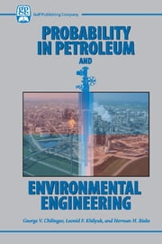 Probability in Petroleum and Environmental Engineering ebook by Leonid F. Khilyuk,Herman H. Reike,George V Chilingar
