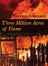 Three Million Acres of Flame ebook by Valerie Sherrard
