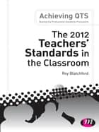 The 2012 Teachers' Standards in the Classroom ebook by Roy Blatchford