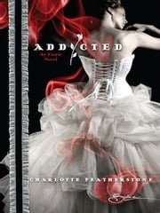 Addicted ebook by Charlotte Featherstone
