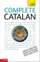 Complete Catalan Beginner to Intermediate Course - Learn to read, write, speak and understand a new language with Teach Yourself ebook by Anna Poch, Alan Yates
