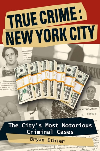 True Crime: New York City - The City's Most Notorious Criminal Cases ebook by Bryan Ethier