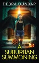 A Suburban Summoning - An Imp Series Story ebook by Debra Dunbar