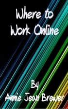Where to Work Online ebook by Annie Jean Brewer