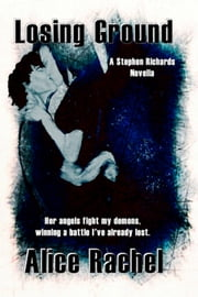 Losing Ground: A Stephen Richards Novella 1 ebook by Alice Rachel